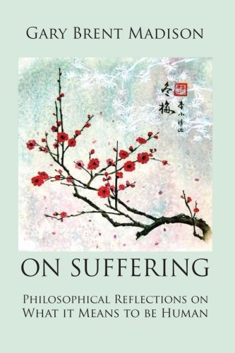 On Suffering: Philosophical Reflections on What It Means to be Human