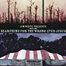 Presents Music from Searching for The Wrong Eyed Jesus