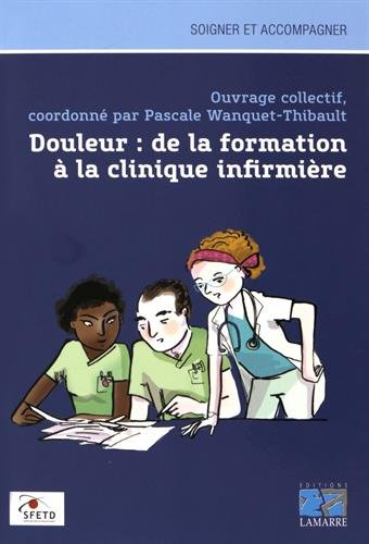 Douleur : de la formation à la cinique infirmière.- Lamarre , 2016