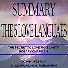 Summary of The 5 Love Languages: The Secret to Love that Lasts by Gary Chapman Audiobook by  Billionaire Mind Publishing,  30 Minutes Flip Narrated by John Forbes