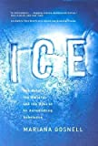 img - for [(Ice: The Nature, the History and the Uses of an Astonishing Substance)] [Author: Mariana Gosnell] published on (June, 2007) book / textbook / text book