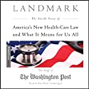 Landmark: The Inside Story of America's New Health-Care Law and What It Means for Us All (       UNABRIDGED) by The Washington Post Narrated by Pam Ward