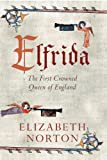Elizabeth Norton Elfrida: The First Crowned Queen of England