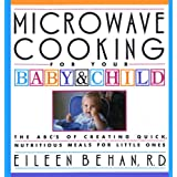 Microwave Cooking for Your Baby & Child: The A B C's of Creating Quick, Nutritious Meals for Little Ones ~ Eileen Behan