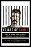 img - for Voices of Crime: Constructing and Contesting Social Control in Modern Latin America book / textbook / text book
