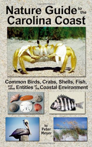 Nature Guide to the Carolina Coast: Common Birds, Crabs, Shells, Fish, and other Entities of the Coastal Environment (2nd edition) PDF