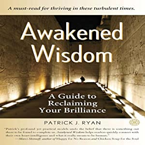 Awakened Wisdom: A Guide to Reclaiming Your Brilliance | [Patrick J. Ryan]