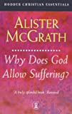 Why Does God Allow Suffering? (Hodder Christian Essentials) (0340756748) by McGrath, Alister