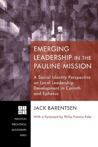 Emerging Leadership in the Pauline Mission: A Social Identity Perspective on Local Leadership Development in Corinth and Ephesus (Princeton Theological Monograph) (Leadership Development Church compare prices)