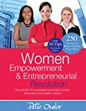 Women Empowerment & Entrepreneurial Revolution - The Solution for a Prosperous Society, Poverty Eradication and Wealth Creation