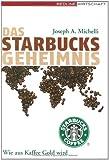 Das Starbucks-Geheimnis. Wie aus Kaffee Gold wird