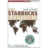 """Das Starbucks-Geheimnis. Wie aus Kaffee Gold wirdvon """"Joseph A Michelli"""""""
