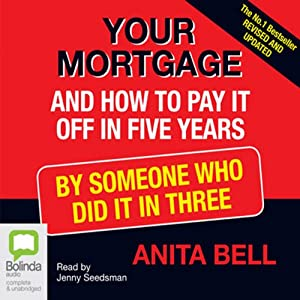 Your Mortgage and How to Pay It Off in Five Years: By Someone Who Did It in Three | [Anita Bell]