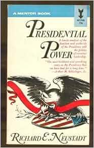 An analysis of richard neustadts book presidential power