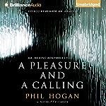 A Pleasure and a Calling: A Novel   Phil Hogan