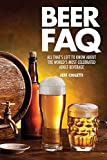 Beer Faq: All That's Left to Know About the World's Most Celebrated Beverage (FAQ Series)