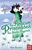Paula Harrison The Rescue Princesses: The Stolen Crystals (Rescue Princesses 04)