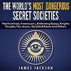 The World's Most Dangerous Secret Societies: The Illuminati, Freemasons, Bilderberg Group, Knights Templar, the Jesuits, Skull and Bones, and Others Hörbuch von James Jackson Gesprochen von: Jim D. Johnston