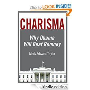 Charisma: Why Obama Will Beat Romney by Mark Edward Taylor