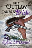 The Outlaw Takes A Bride - A Western Romance (Book 2, Burnett Brides)