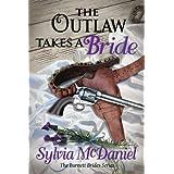 The Outlaw Takes A Bride: A Western Historical Romance (The Burnett Brides Book 2) ~ Sylvia McDaniel