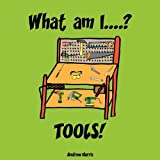 What Am I....? TOOLS!