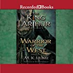 Warrior of the West: The King Arthur Trilogy, Book 2 (       UNABRIDGED) by M. K. Hume Narrated by Steven Crossley