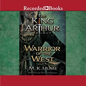 Warrior of the West: The King Arthur Trilogy, Book 2 | [M. K. Hume]