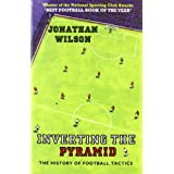 Inverting the Pyramid: The History of Football Tactics: A History of Football Tacticsby Jonathan Wilson