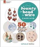 A Bounty of Bead & Wire Earrings: 50 Fun, Fast Jewelry Projects