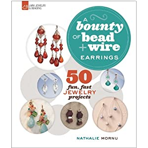 A Bounty of Bead &amp; Wire Earrings: 50 Fun, Fast Jewelry Projects (A Bounty of Bead &amp; Wire Series)