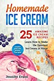 Homemade Ice Cream – 25 Amazing Ice Cream Recipes. Learn How to Make the Sweetest Ice Cream at Home.
