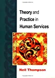 Theory And Practice in Human Services (0335204252) by Thompson, Neil