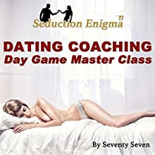 Dating Coaching: Day Game Master Class (       UNABRIDGED) by  Seventy Seven Narrated by  Seventy Seven