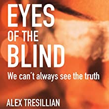 Eyes of the Blind Audiobook by Alex Tresillion Narrated by Elliot Chapman