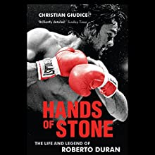 Hands of Stone: The Life and Legend of Roberto Duran Audiobook by Christian Giudice Narrated by Ozzie Rodriguez