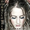 13 on Halloween (       UNABRIDGED) by Laura A. H. Elliott Narrated by Jeanne O. Whitehouse