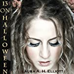 13 on Halloween | Laura A. H. Elliott