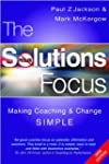 The Solutions Focus: Making Coaching...
