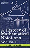 A History of Mathematical Notations: Vol. I by Florian Cajori