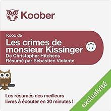 Résumé : Les crimes de monsieur Kissinger de Christopher Hitchens | Livre audio Auteur(s) : Sébastien Violante Narrateur(s) : Laurent Jacquet