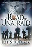 img - for The Road to Unafraid: How the Army's Top Ranger Faced Fear and Found Courage through Black Hawk Down and Beyond book / textbook / text book
