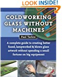 Coldworking Glass Without Machines: NR Ed.