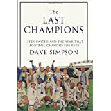The Last Champions: Leeds United and the Year that Football Changed Foreverby Dave Simpson