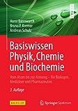 Basiswissen Physik, Chemie und Biochemie: Vom Atom bis zur Atmung - f�r Biologen, Mediziner und Pharmazeuten (Bachelor)