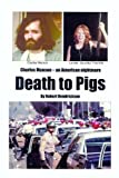 "The new MANSON Book ""Death to Pigs"" by filmmaker Robert Hendrickson with intimate Charles Manson Family conversations"