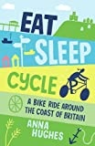 Eat, Sleep, Cycle: A Bike Ride Around the Coast of Britain