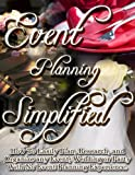 img - for Event Planning Simplified: How To Easily Plan, Research, and Organize Any Event, Wedding or Party with No Event Planning Experience book / textbook / text book