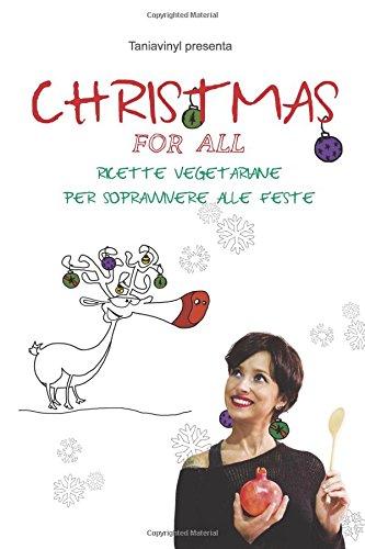 Christmas for all: Ricette vegetariane per sopravvivere alle Feste