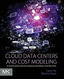 img - for Cloud Data Centers and Cost Modeling: A Complete Guide To Planning, Designing and Building a Cloud Data Center book / textbook / text book